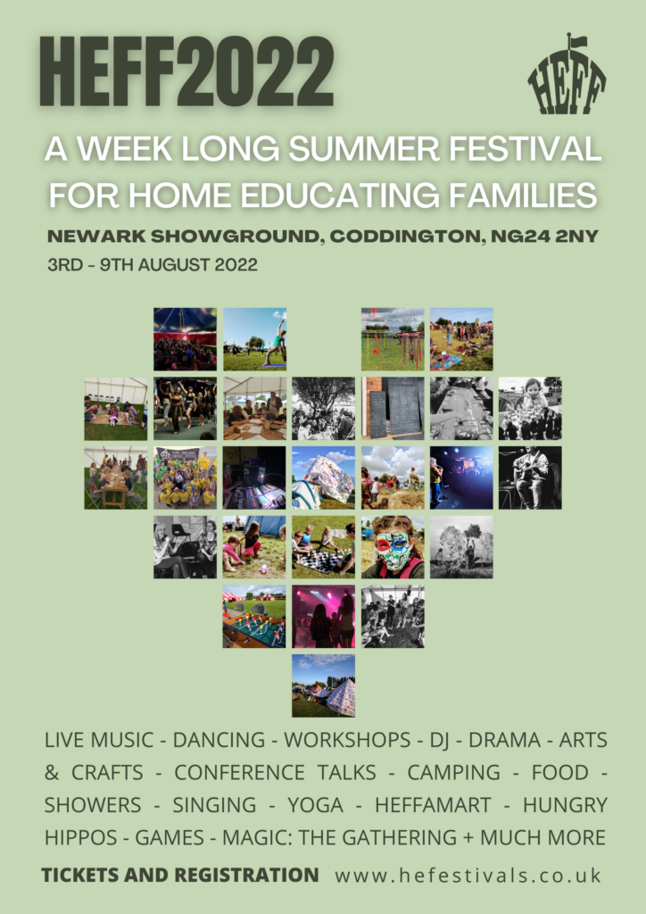 HEFF 2022 Poster - A week long summer festival for home educating families. Live Music, Dancing, Workshops, DJ, Drama, Arts & Crafts, Conference Talks, Camping, Food, Showers, Singing, Yoga, HEFFAMART, Hungry Hippos, Games, Magic: The Gathering + Much More.